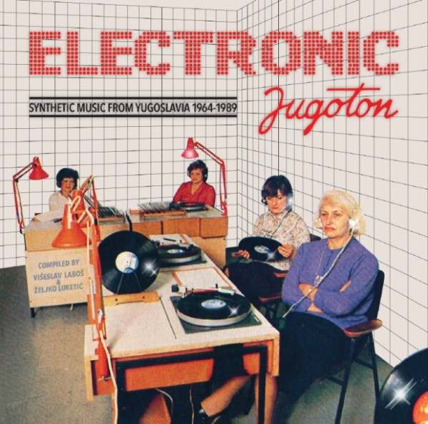 Electronic Jugoton – Synthetic Music From Yugoslavia 1964-1989