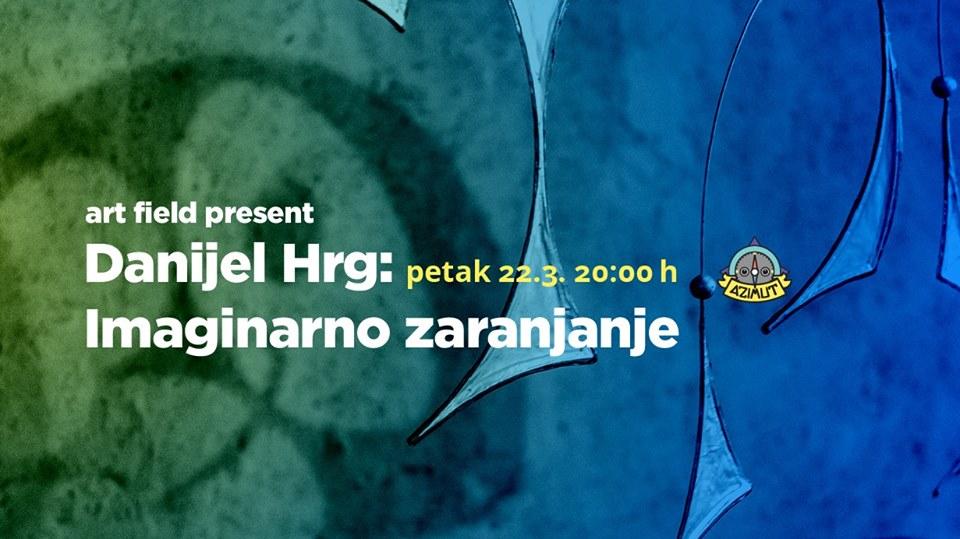 Večeras: Imaginarno izranjanje Danijela Hrga na prvom katu Azimuta